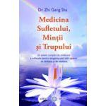Medicina sufletului, mintii si a trupului. Un sistem complet de vindecare a sufletului pentru atingerea unei stari optime de sanatate si de vitalitate