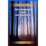 "Sa stagnezi sau sa evoluezi. Seria ""Invaţă să te ierţi"", vol. 2"