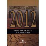 Misterul anului 2012. Preziceri, profetii si posibilitati
