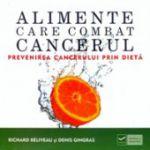 Alimente care combat cancerul. Prevenirea cancerului prin dieta