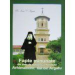 Fapte minunate din viata de duhovnic a Parintelui Arhimandrit Ilarion Argatu