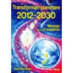 Transformari planetare 2012-2030. Mesaje de la Fondatori