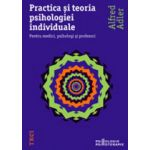 Practica si teoria psihologiei individuale. Pentru medici, psihologi si profesori