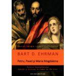 Petru, Pavel si Maria Magdalena. Ucenicii lui Iisus intre istorie si legenda
