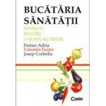 Bucataria sanatatii – Manual pentru o buna nutritie