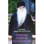 Despre post si rugaciune - Pr. Arsenie Papacioc