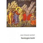 Teologia bolii - Jean Claude Larchet