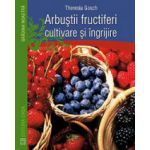 Arbustii fructiferi, cultivare si ingrijire