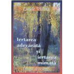 "Iertarea adevarata si iertarea mimata. Seria ""Invata sa te ierti"", vol. 8"