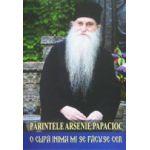 Parintele Arsenie Papacioc. O clipa inima mi se facuse cer
