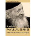 Patriarhul Pavle al Serbiei. Un sfant al vremurilor noastre