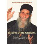 Batranul Eftimie Aghioritul. Unul dintre ultimii parinti asceti ai Sfantului Munte