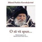 O sa va spun… Relatari inregistrate ale sfantului Porfirie despre viata sa