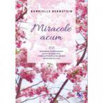 Miracole acum. 108 instrumente transformatoare pentru mai putin stres, o viata mai linistita si descoperirea adevaratului tau scop