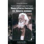 Magia si Fiintele fantastice din arhaicul romanesc. Leacuri si remedii magice din Carpati