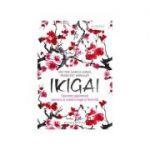 Ikigai Secrete japoneze pentru o viata lunga si fericita