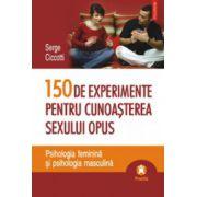 150 de experimente pentru cunoasterea sexului opus. Psihologia feminina si psihologia masculina