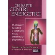 Cei sapte centri energetici. O abordare holistica a vitalitatii fizice, emotionale si spirituale