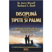 Disciplina fara tipete si palme. Solutii concrete pentru problemele de comportament ale prescolarilor