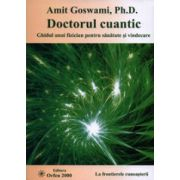 Doctorul cuantic. Ghidul unui fizician pentru sănătate şi vindecare