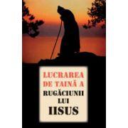 Lucrarea de taina a Rugaciunii lui Iisus