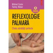 Reflexologie palmara. Cheia sanatatii perfecte