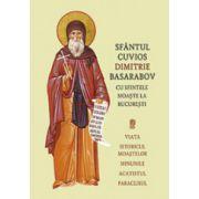 Sfântul Cuvios Dimitrie Basarabov cu sfintele moaste la Bucuresti. Viata, istoricul moastelor, minunile, acatistul, paraclisul