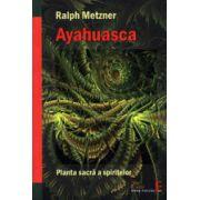 Ayahuasca. Planta sacră a spiritului