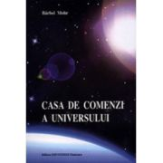 Casa de comenzi a universului. Indrumator pentru reactivarea miracolelor