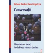 Conversatii. Libertatea inseamna totul, iar iubirea vine de la sine