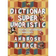 Dictionar super umoristic. Pentru incepatori si avansati