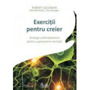 Exercitii pentru creier. Strategii antiîmbatranire pentru superputere mentala