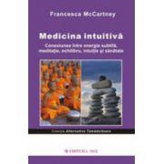 Medicina intuitiva. Conexiunea intre energia subtila, meditatie, echilibru, intuitie si sanatate