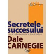 Secretele succesului. Cum să vă faceţi prieteni şi să deveniţi influent