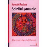 Spiritul Samanic. Ghid practic pentru atingerea implinirii personale