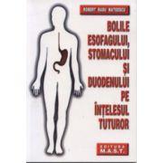 Bolile esofagului, stomacului si duodenului pe intelesul tuturor