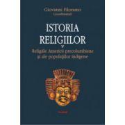 Istoria religiilor. Vol. 5. Religiile Americii precolumbiene si ale populatiilor indigene