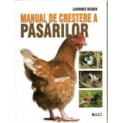 Manual de crestere a pasarilor. Ghid complet, pas cu pas, de crestere a pasarilor