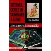 Sistemul ocult de dominare a lumii. Istoria secreta a umanitatii