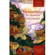 Un lama tibetan in cautarea Adevarului. Viata si invatatura unui Maestru de meditatie