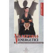 Vampirii energetici. Invata sa traiesti cu semenii care te secatuiesc de energie