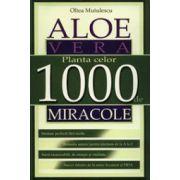 Aloe vera. Planta celor 1000 de miracole