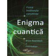 Enigma cuantica. Fizica intalneste constiinta