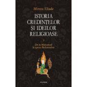 Istoria credintelor si ideilor religioase. Vol. 3. De la Mahomed la epoca Reformelor