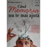 Cand memoria nu te mai ajuta. Functionarea memoriei, tulburarile ei si metodele de imbunatatire a memoriei