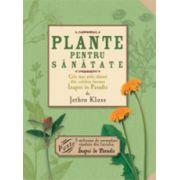"""Plante pentru sanatate. Cele mai utile sfaturi din celebra lucrare """"Inapoi in Paradis"""""""