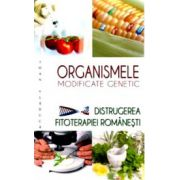 Organismele modificate genetic. Distrugerea fitoterapiei romanesti