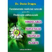 Fundamentele medicinei naturale. Partea a 2-a. Fitoterapia psihocauzală. Vindecarea sufletului şi a trupului prin plante