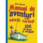 Manual de aventuri pentru baieti curiosi. 100 de jocuri si escapade