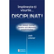 Implineste-ti visurile … disciplinat!